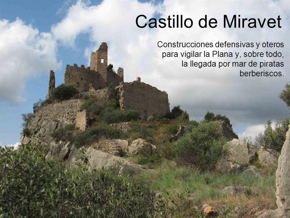 Construcciones defensivas y oteros para vigilar la Plana y, sobre todo, la llegada por mar de piratas berberiscos. Castillo de Miravet