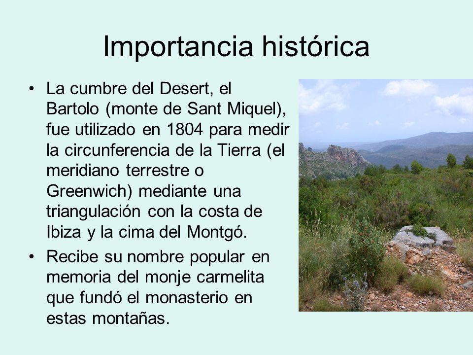 Importancia histórica La cumbre del Desert, el Bartolo (monte de Sant Miquel), fue utilizado en 1804 para medir la circunferencia de la Tierra (el mer