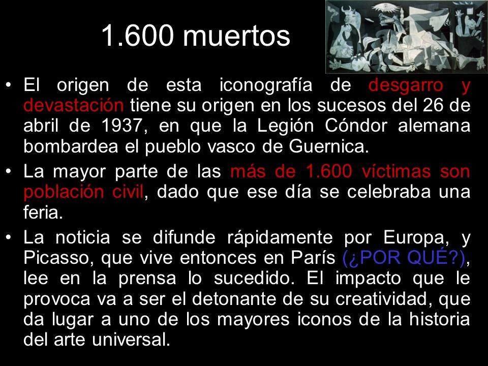 1.600 muertos El origen de esta iconografía de desgarro y devastación tiene su origen en los sucesos del 26 de abril de 1937, en que la Legión Cóndor alemana bombardea el pueblo vasco de Guernica.