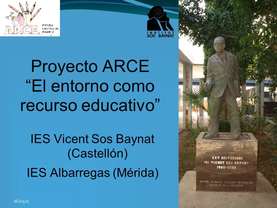 16/05/11 Proyecto ARCE El entorno como recurso educativo IES Vicent Sos Baynat (Castellón) IES Albarregas (Mérida)