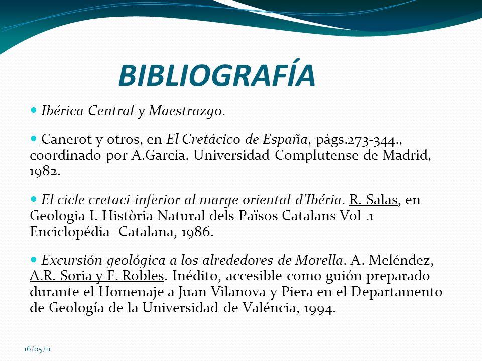 16/05/11 BIBLIOGRAFÍA Ibérica Central y Maestrazgo. Canerot y otros, en El Cretácico de España, págs.273-344., coordinado por A.García. Universidad Co