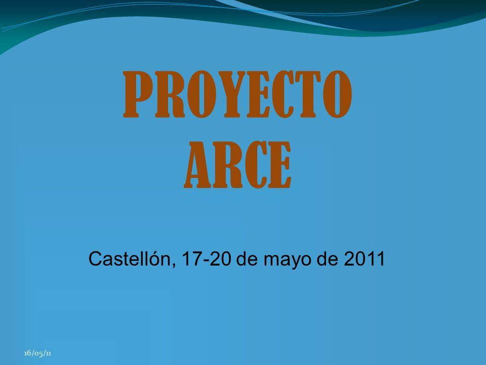 16/05/11 PROYECTO ARCE Castellón, 17-20 de mayo de 2011