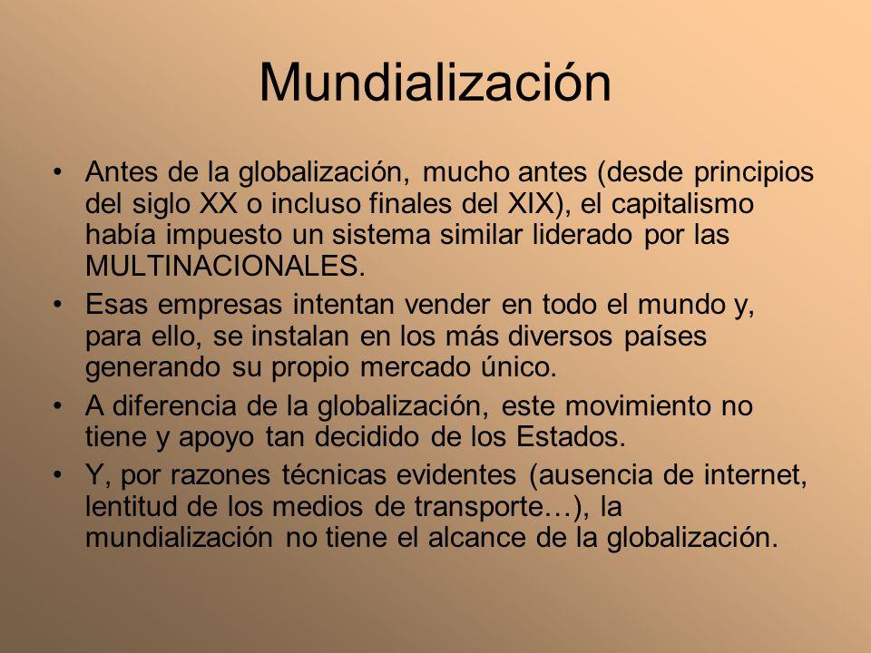 Mundialización Antes de la globalización, mucho antes (desde principios del siglo XX o incluso finales del XIX), el capitalismo había impuesto un sist