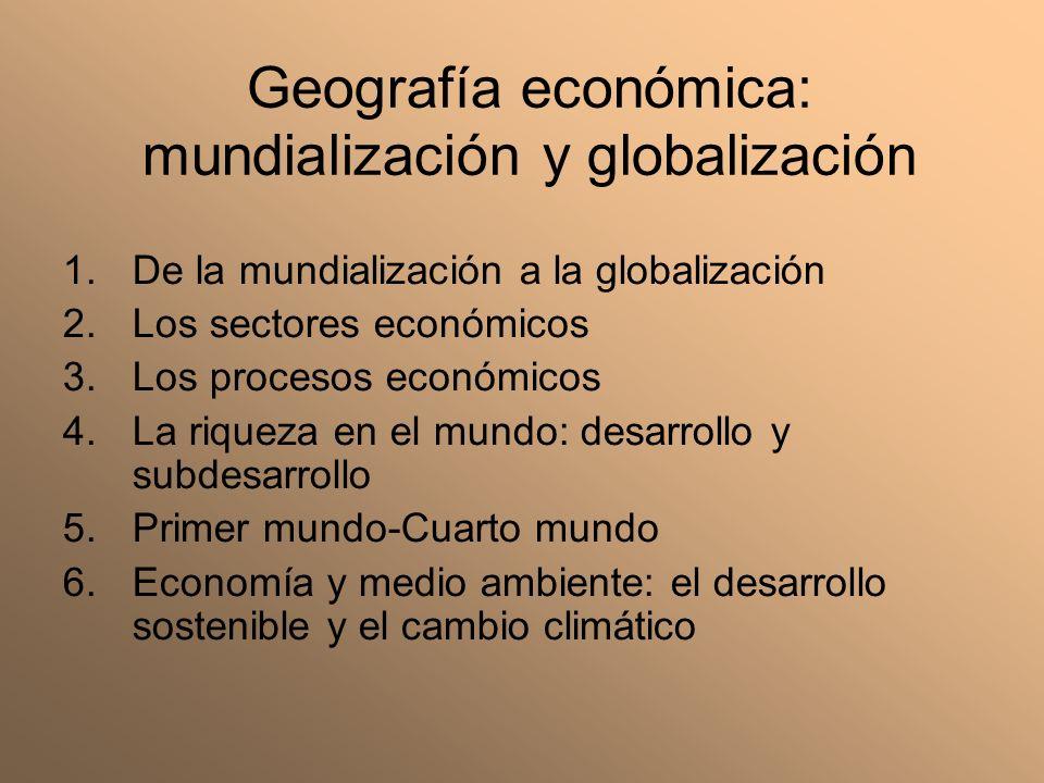 Geografía económica: mundialización y globalización 1.De la mundialización a la globalización 2.Los sectores económicos 3.Los procesos económicos 4.La