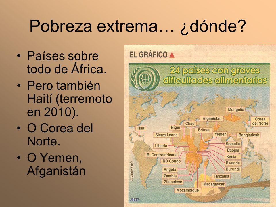 Pobreza extrema… ¿dónde? Países sobre todo de África. Pero también Haití (terremoto en 2010). O Corea del Norte. O Yemen, Afganistán