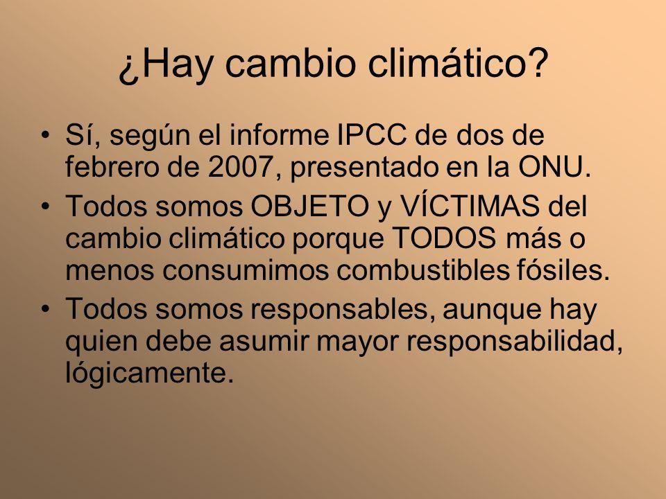 ¿Hay cambio climático? Sí, según el informe IPCC de dos de febrero de 2007, presentado en la ONU. Todos somos OBJETO y VÍCTIMAS del cambio climático p