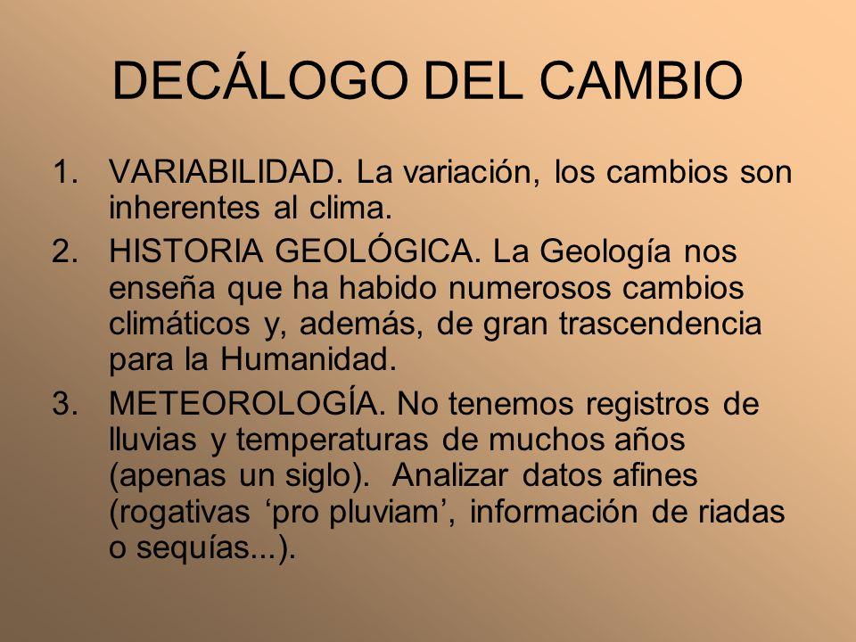 DECÁLOGO DEL CAMBIO 1.VARIABILIDAD. La variación, los cambios son inherentes al clima. 2.HISTORIA GEOLÓGICA. La Geología nos enseña que ha habido nume