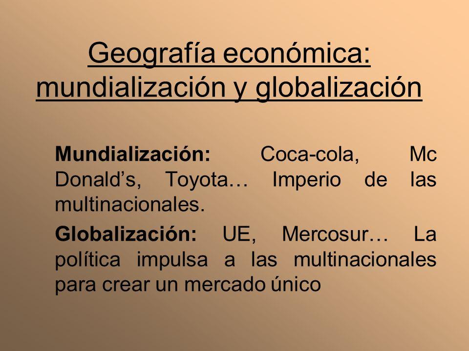 Mundialización: Coca-cola, Mc Donalds, Toyota… Imperio de las multinacionales. Globalización: UE, Mercosur… La política impulsa a las multinacionales