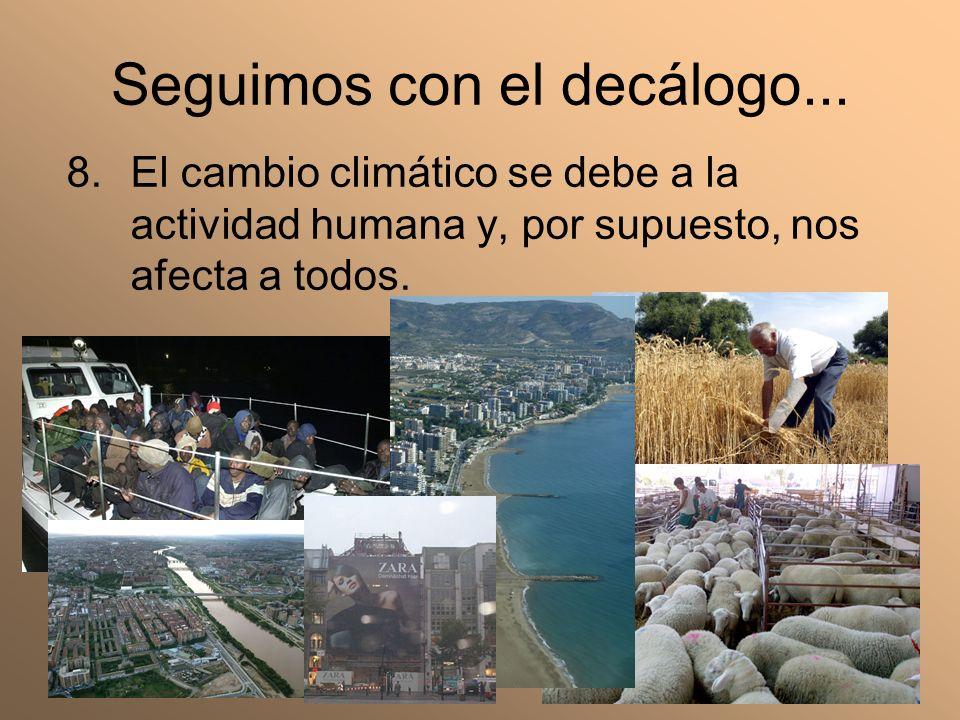Seguimos con el decálogo... 8.El cambio climático se debe a la actividad humana y, por supuesto, nos afecta a todos.