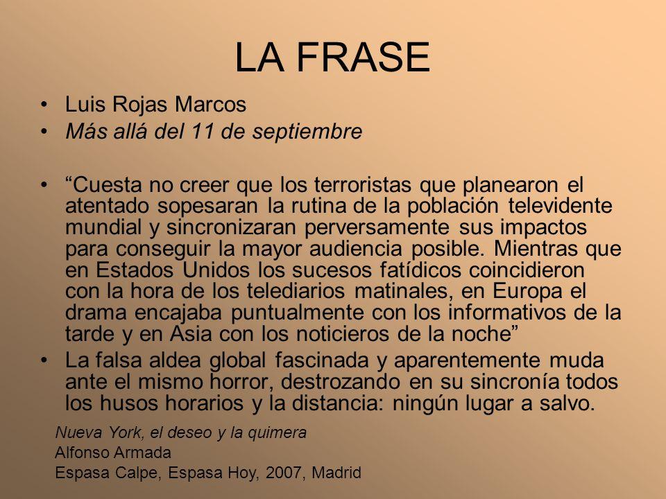 LA FRASE Luis Rojas Marcos Más allá del 11 de septiembre Cuesta no creer que los terroristas que planearon el atentado sopesaran la rutina de la pobla