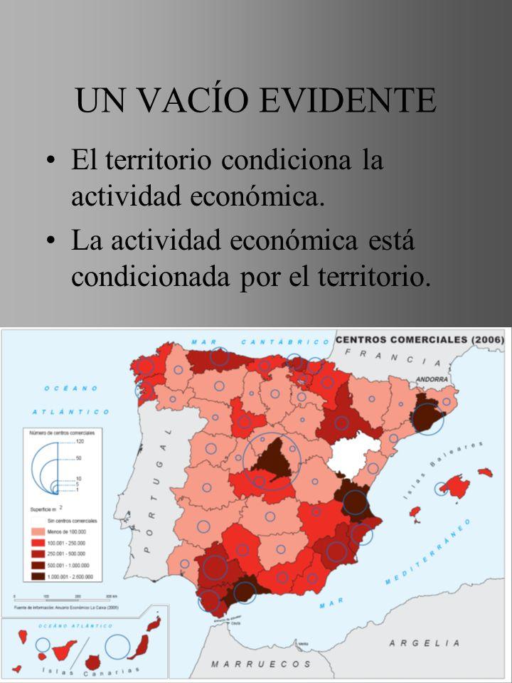 UN VACÍO EVIDENTE El territorio condiciona la actividad económica. La actividad económica está condicionada por el territorio.