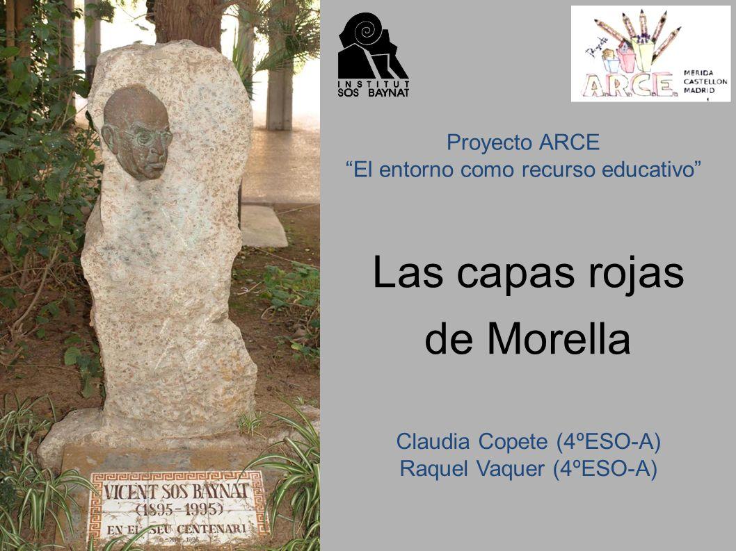 Las capas rojas de Morella Proyecto ARCE El entorno como recurso educativo Claudia Copete (4ºESO-A) Raquel Vaquer (4ºESO-A)