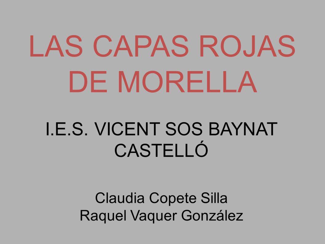 LAS CAPAS ROJAS DE MORELLA I.E.S. VICENT SOS BAYNAT CASTELLÓ Claudia Copete Silla Raquel Vaquer González