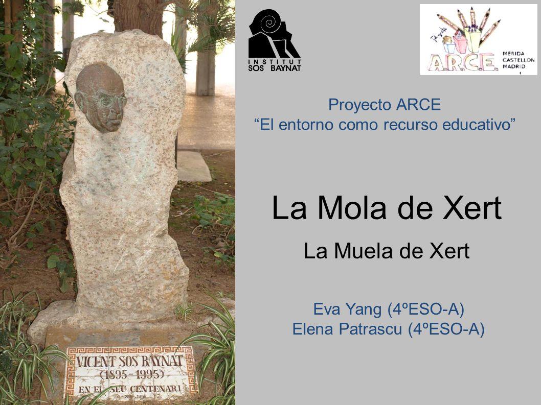 La Mola de Xert La Muela de Xert Proyecto ARCE El entorno como recurso educativo Eva Yang (4ºESO-A) Elena Patrascu (4ºESO-A)
