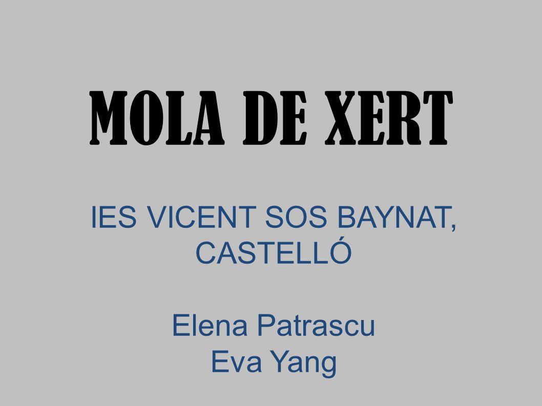 IES VICENT SOS BAYNAT, CASTELLÓ Elena Patrascu Eva Yang MOLA DE XERT