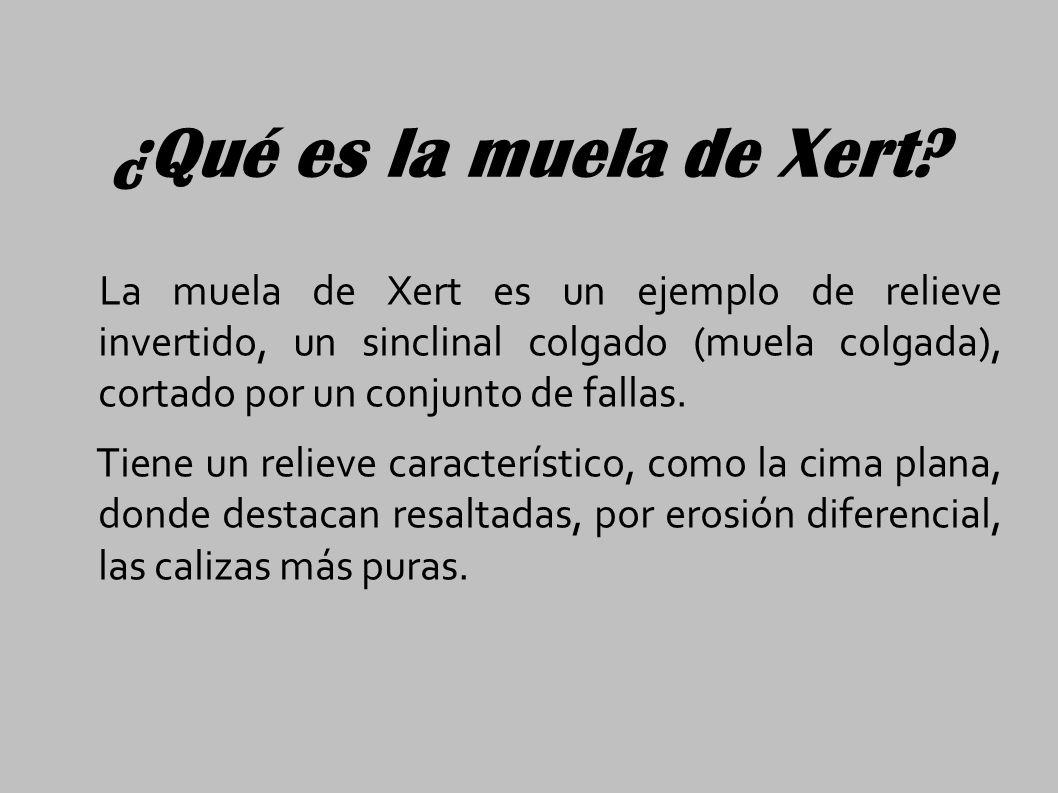 ¿Qué es la muela de Xert? La muela de Xert es un ejemplo de relieve invertido, un sinclinal colgado (muela colgada), cortado por un conjunto de fallas