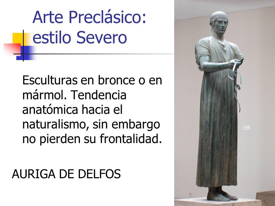 Arte Preclásico: estilo Severo Esculturas en bronce o en mármol. Tendencia anatómica hacia el naturalismo, sin embargo no pierden su frontalidad. AURI