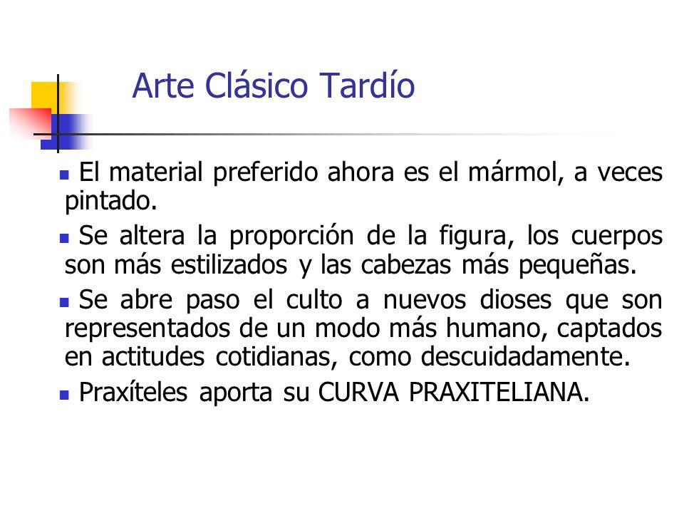 Arte Clásico Tardío El material preferido ahora es el mármol, a veces pintado. Se altera la proporción de la figura, los cuerpos son más estilizados y