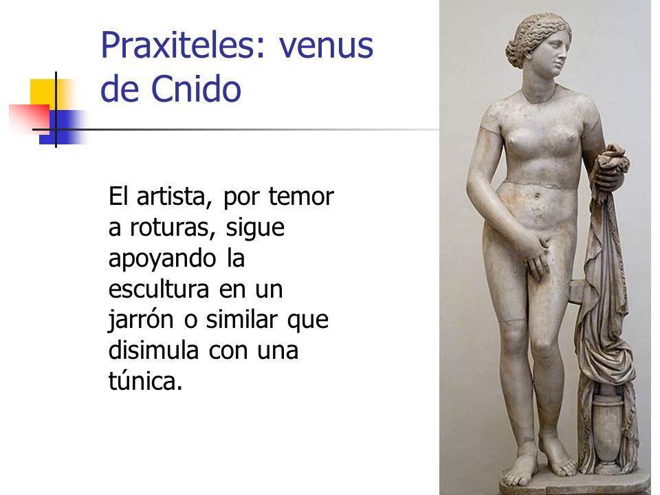 33 Praxiteles: venus de Cnido El artista, por temor a roturas, sigue apoyando la escultura en un jarrón o similar que disimula con una túnica.