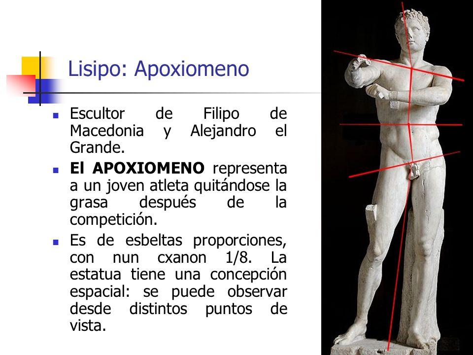 34 Lisipo: Apoxiomeno Escultor de Filipo de Macedonia y Alejandro el Grande. El APOXIOMENO representa a un joven atleta quitándose la grasa después de