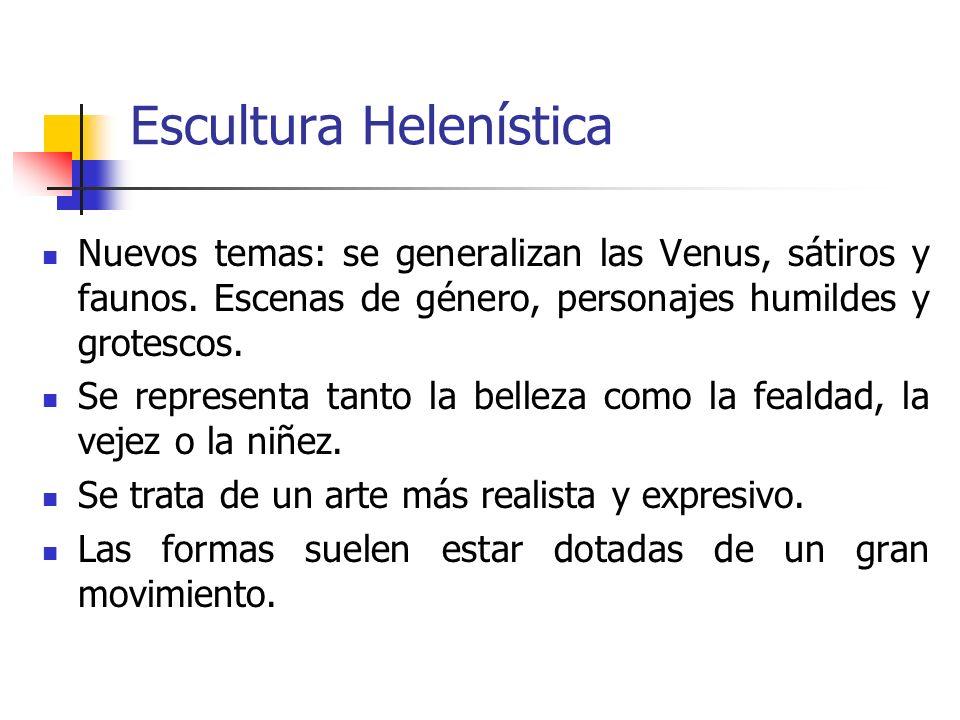 Escultura Helenística Nuevos temas: se generalizan las Venus, sátiros y faunos. Escenas de género, personajes humildes y grotescos. Se representa tant