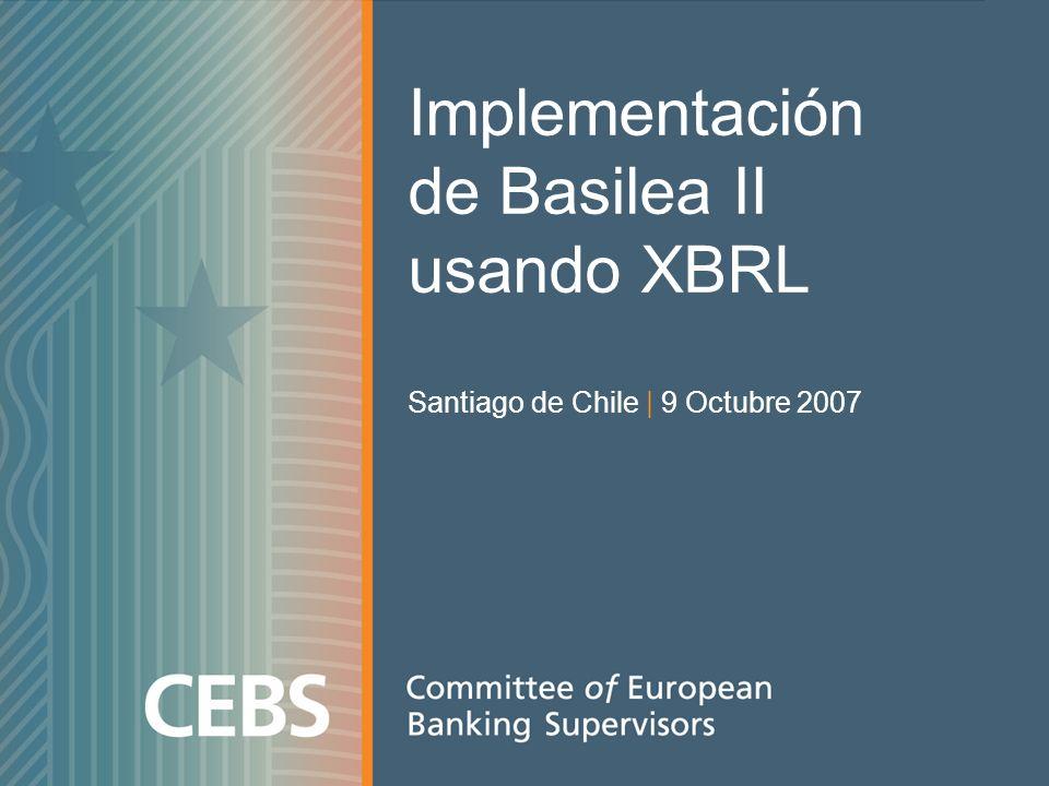 Implementación de Basilea II usando XBRL Santiago de Chile | 9 Octubre 2007