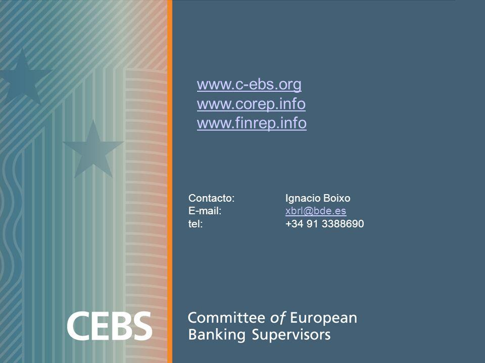 Contacto: Ignacio Boixo E-mail: xbrl@bde.esxbrl@bde.es tel: +34 91 3388690 www.c-ebs.org www.corep.info www.finrep.info