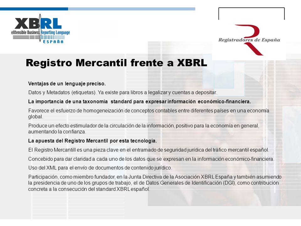 Registro Mercantil frente a XBRL Ventajas de un lenguaje preciso. Datos y Metadatos (etiquetas). Ya existe para libros a legalizar y cuentas a deposit
