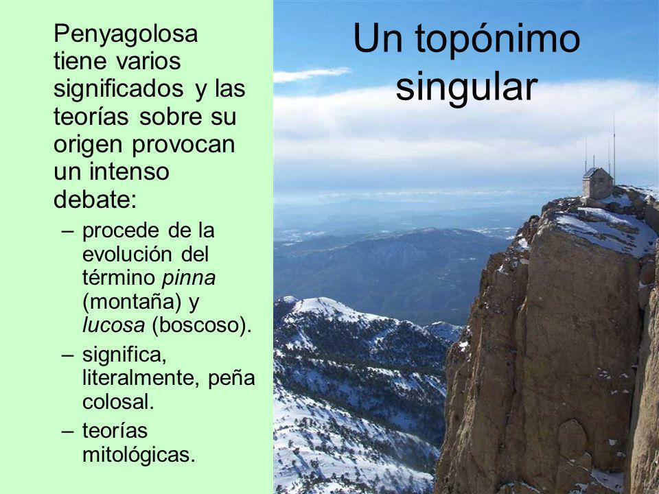 Penyagolosa tiene varios significados y las teorías sobre su origen provocan un intenso debate: –procede de la evolución del término pinna (montaña) y