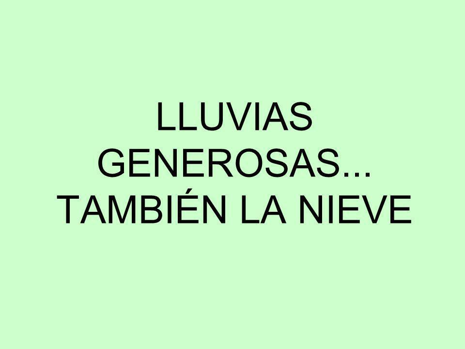 LLUVIAS GENEROSAS... TAMBIÉN LA NIEVE