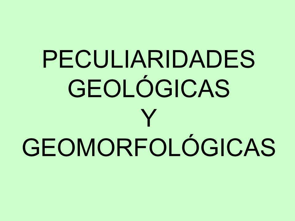 PECULIARIDADES GEOLÓGICAS Y GEOMORFOLÓGICAS
