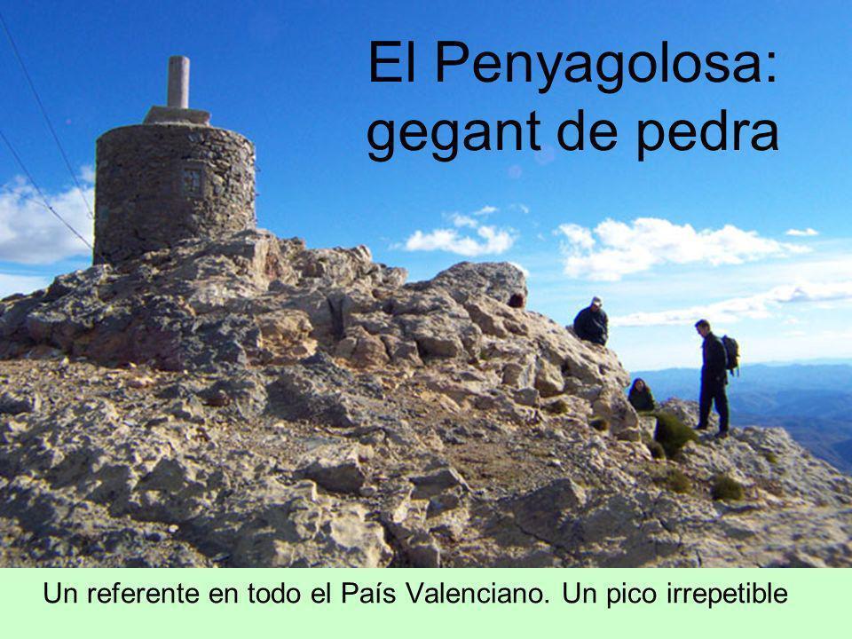 El Penyagolosa: gegant de pedra Un referente en todo el País Valenciano. Un pico irrepetible