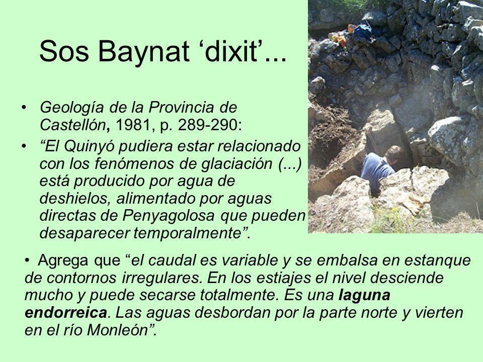 Sos Baynat dixit... Geología de la Provincia de Castellón, 1981, p. 289-290: El Quinyó pudiera estar relacionado con los fenómenos de glaciación (...)