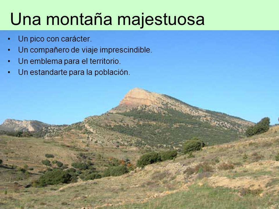 Una montaña majestuosa Un pico con carácter. Un compañero de viaje imprescindible. Un emblema para el territorio. Un estandarte para la población.