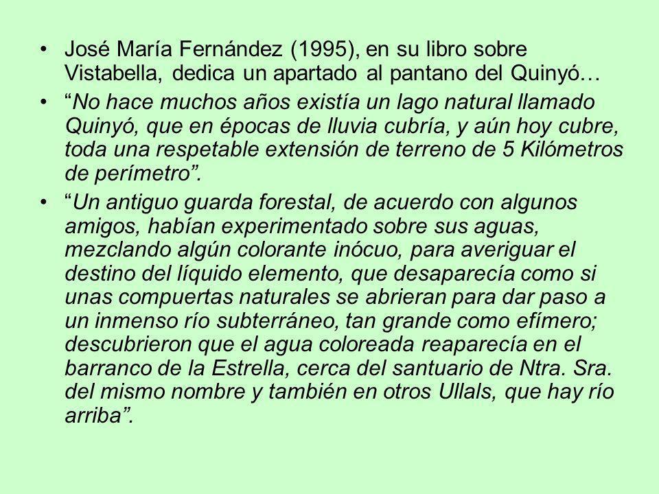 José María Fernández (1995), en su libro sobre Vistabella, dedica un apartado al pantano del Quinyó… No hace muchos años existía un lago natural llama
