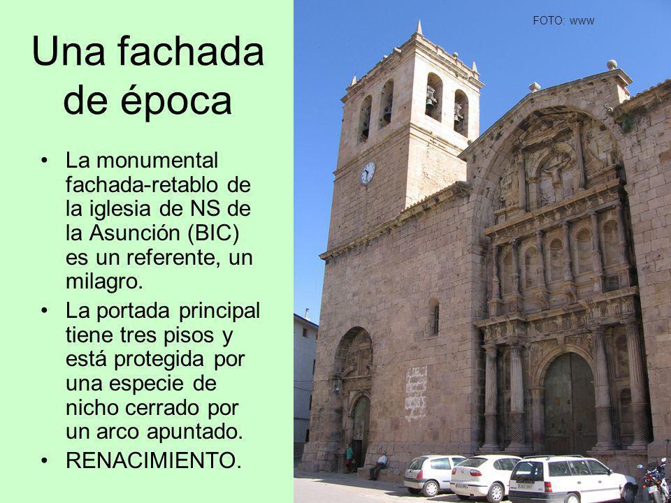 Una fachada de época La monumental fachada-retablo de la iglesia de NS de la Asunción (BIC) es un referente, un milagro. La portada principal tiene tr