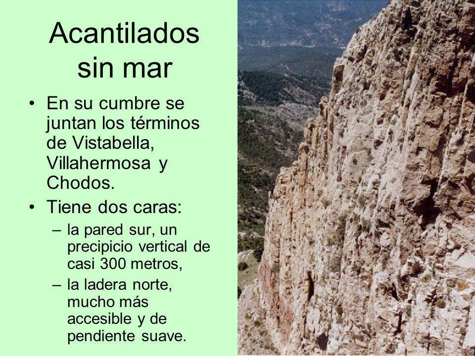 Acantilados sin mar En su cumbre se juntan los términos de Vistabella, Villahermosa y Chodos. Tiene dos caras: –la pared sur, un precipicio vertical d