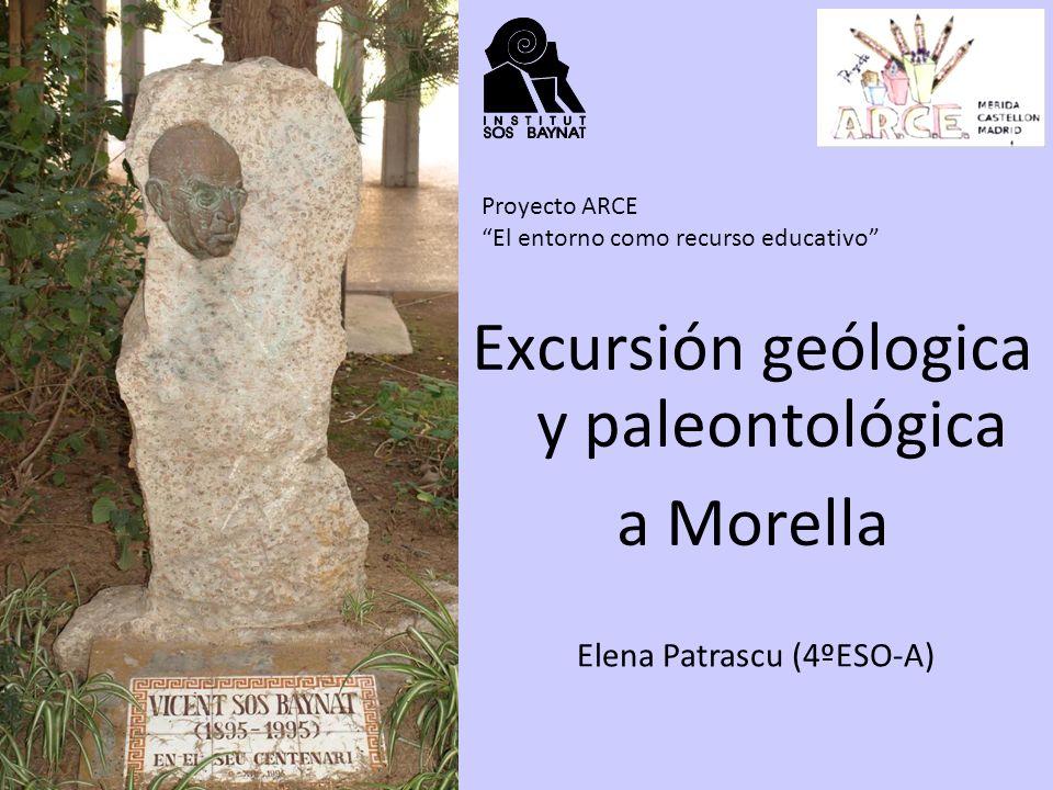 17/05/11 Excursión geólogica y paleontológica a Morella Proyecto ARCE El entorno como recurso educativo Elena Patrascu (4ºESO-A)