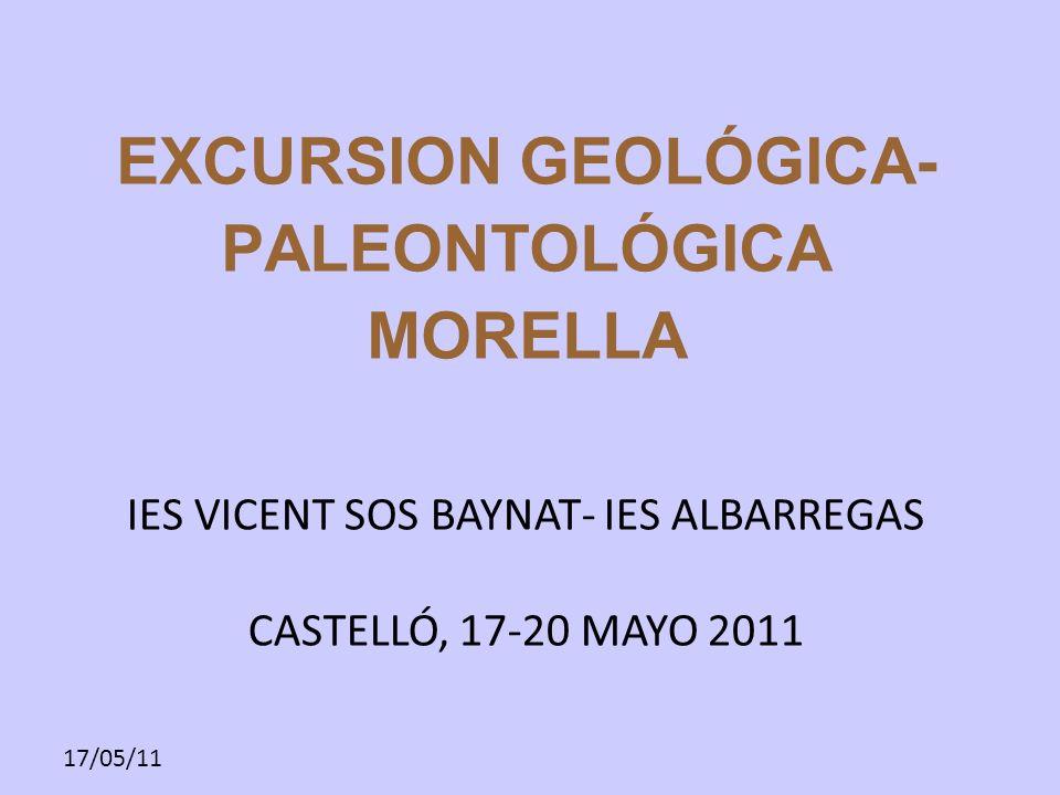 17/05/11 EXCURSION GEOLÓGICA- PALEONTOLÓGICA MORELLA IES VICENT SOS BAYNAT- IES ALBARREGAS CASTELLÓ, 17-20 MAYO 2011