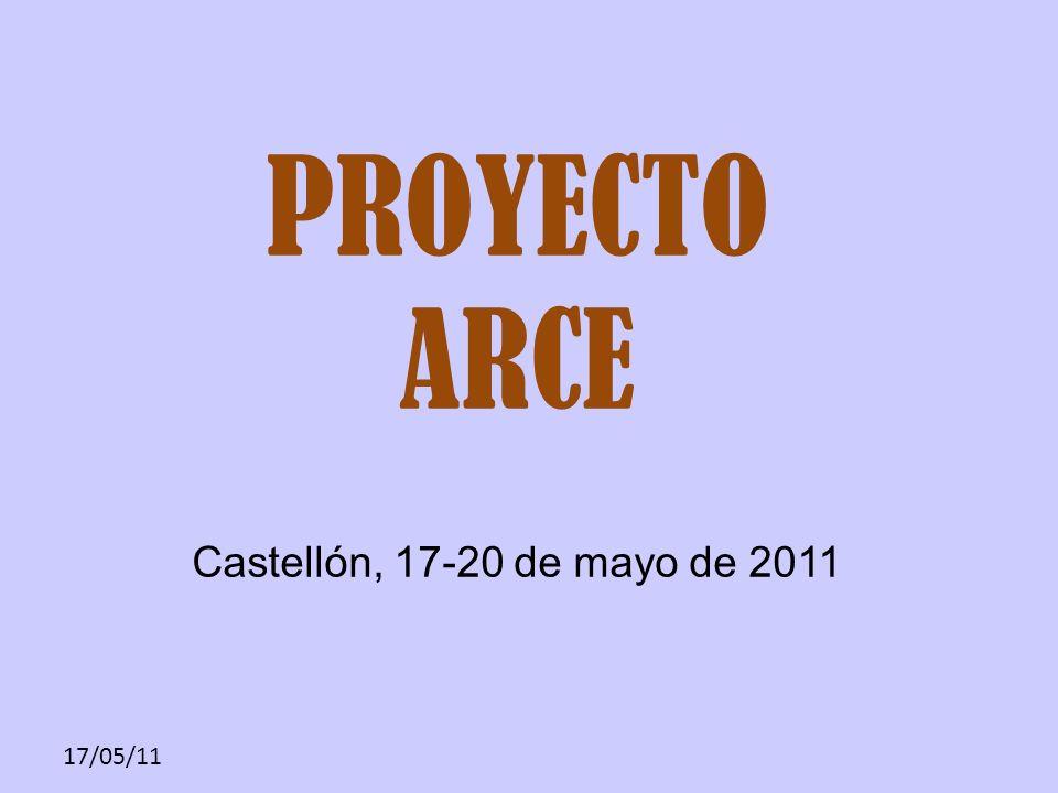 17/05/11 PROYECTO ARCE Castellón, 17-20 de mayo de 2011