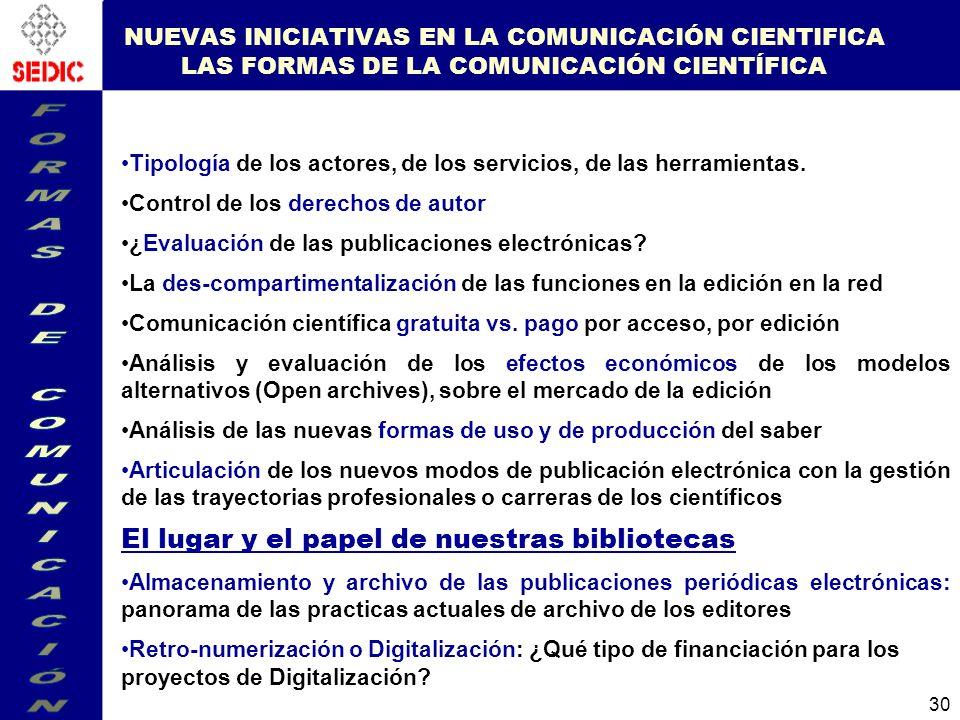 30 NUEVAS INICIATIVAS EN LA COMUNICACIÓN CIENTIFICA LAS FORMAS DE LA COMUNICACIÓN CIENTÍFICA Tipología de los actores, de los servicios, de las herramientas.