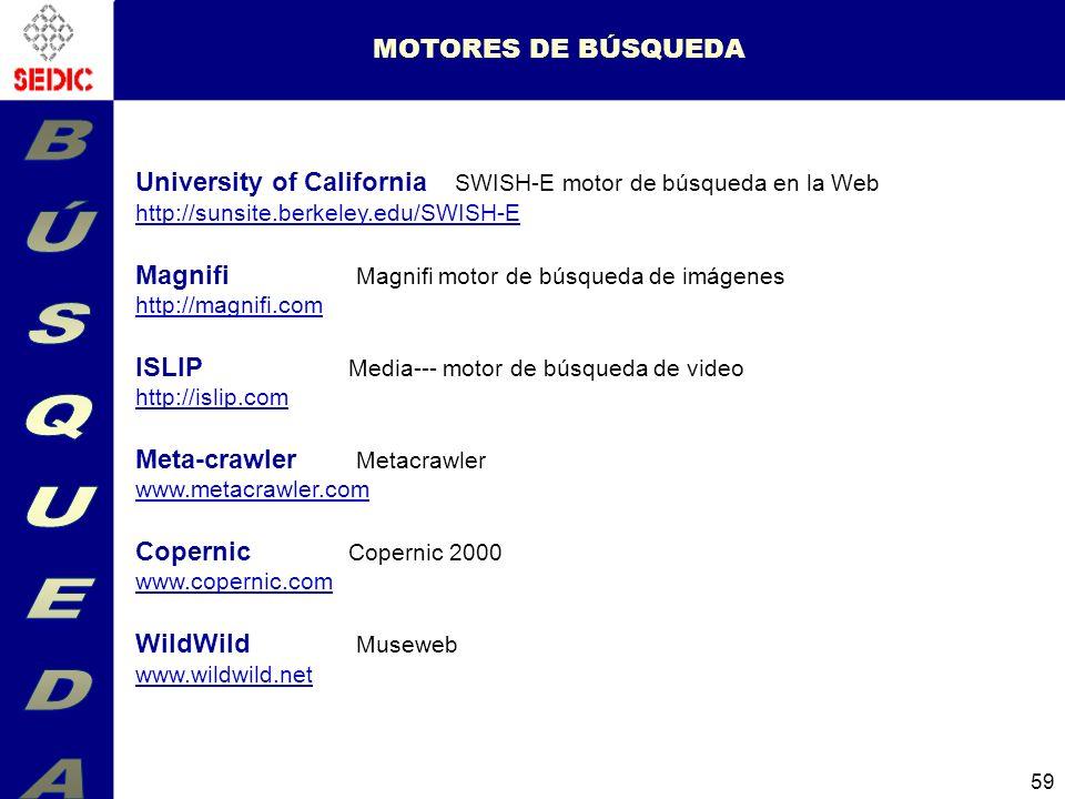59 MOTORES DE BÚSQUEDA University of California SWISH-E motor de búsqueda en la Web http://sunsite.berkeley.edu/SWISH-E http://sunsite.berkeley.edu/SWISH-E Magnifi Magnifi motor de búsqueda de imágenes http://magnifi.com ISLIP Media--- motor de búsqueda de video http://islip.com Meta-crawler Metacrawler www.metacrawler.com Copernic Copernic 2000 www.copernic.com WildWild Museweb www.wildwild.net