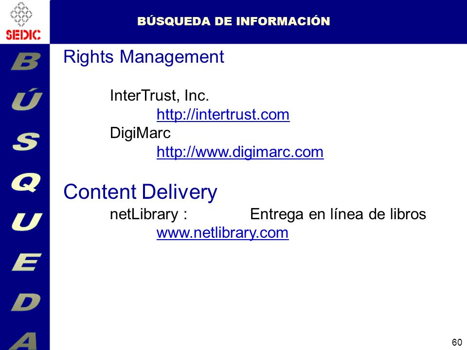 60 BÚSQUEDA DE INFORMACIÓN Rights Management InterTrust, Inc. http://intertrust.com http://intertrust.com DigiMarc http://www.digimarc.com Content Del
