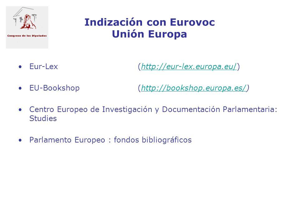 Indización con Eurovoc Unión Europa Eur-Lex (http://eur-lex.europa.eu/)http://eur-lex.europa.eu/ EU-Bookshop (http://bookshop.europa.es/)http://booksh