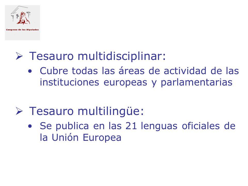 Tesauro multidisciplinar: Cubre todas las áreas de actividad de las instituciones europeas y parlamentarias Tesauro multilingüe: Se publica en las 21