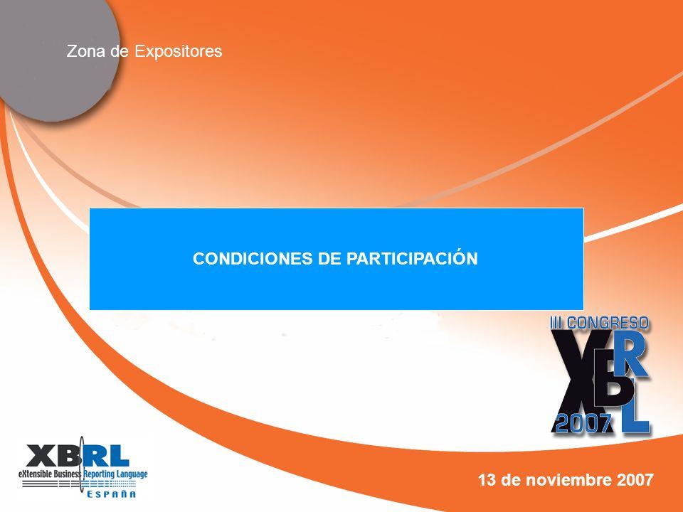Zona de Expositores III CONGRESO XBRL ESPAÑA Sede del Congreso: Centro de Convenciones Norte Feria de Madrid, Campo de las Naciones Fechas: 13 de noviembre 2007 Aforo: 250/300 personas
