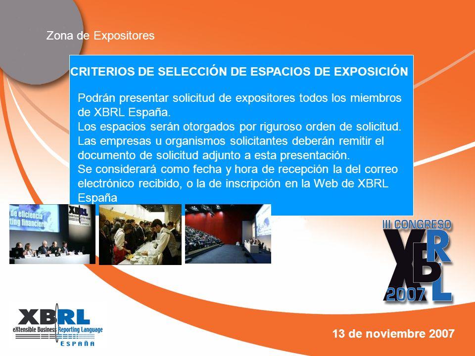 Zona de Expositores 13 de noviembre 2007 CRITERIOS DE SELECCIÓN DE ESPACIOS DE EXPOSICIÓN Podrán presentar solicitud de expositores todos los miembros de XBRL España.