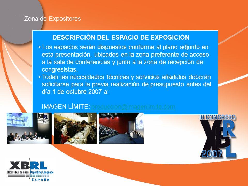 Zona de Expositores DESCRIPCIÓN DEL ESPACIO DE EXPOSICIÓN La participación como expositor sólo ofrece el espacio de 9 m2 sin stand, estructuras, mobiliario ni montaje o servicio alguno.
