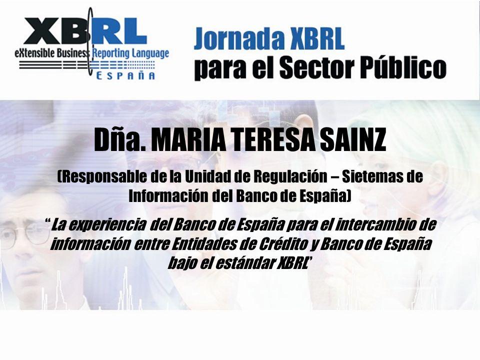 Dña. MARIA TERESA SAINZ (Responsable de la Unidad de Regulación – Sietemas de Información del Banco de España) La experiencia del Banco de España para