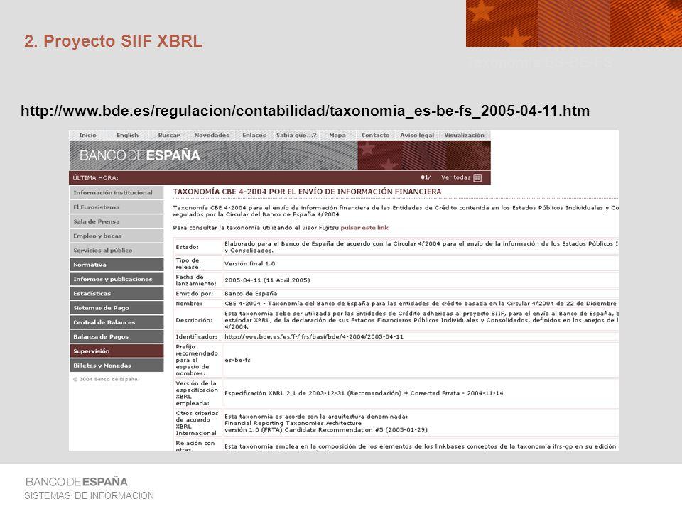 SISTEMAS DE INFORMACIÓN 2. Proyecto SIIF XBRL http://www.bde.es/regulacion/contabilidad/taxonomia_es-be-fs_2005-04-11.htm Taxonomía ES-BE-FS
